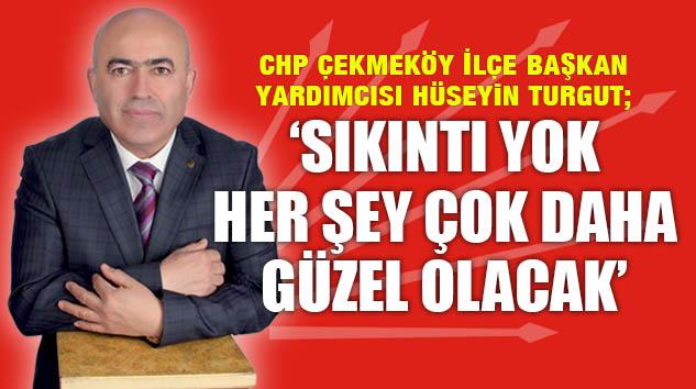"""TURGUT; """"CUMARTESİ GÜNÜ KAZANAN CHP ÖRGÜTÜ VE ÇEKMEKÖY OLACAK"""""""