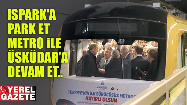 İSPARK'A PARK EDEN, SÜRÜCÜSÜZ METRO İLE 15 DAKİKA'DA ÜSKÜDAR'DA..