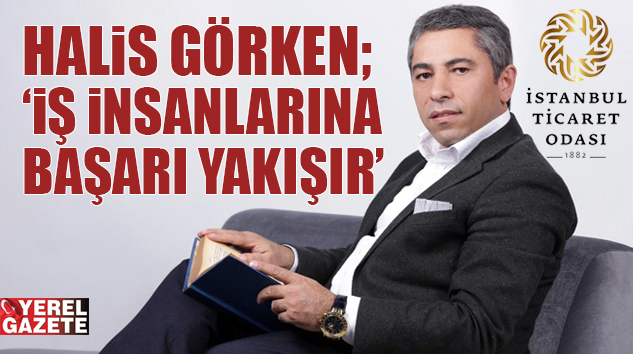 """HALİS GÖRKEN: """"İŞ İNSANLARINA BAŞARI YAKIŞIR.."""""""