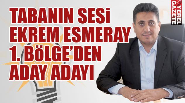 AK PARTİ'NİN 1. BÖLGE'DEN İLK ADAY ADAYI EKREM ESMERAY..
