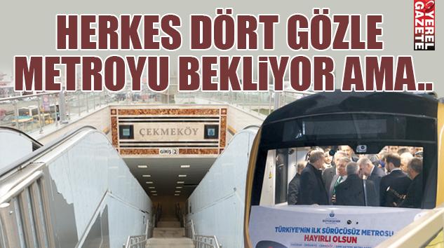 ÇEKMEKÖY'E GELMEK İÇİN METRO DA BAŞKA BİR ŞEY BEKLİYOR..