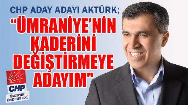 """CHP ADAY ADAYI AKTÜRK; """"ÜMRANİYE'DE HALKIN İKTİDARINI KURACAĞIZ"""""""