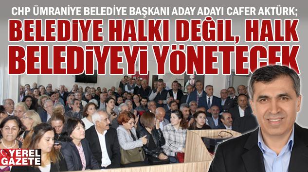 CHP ADAY ADAYI CAFER AKTÜRK YOL HARİTASINI VE HEDEFLERİNİ AÇIKLADI..