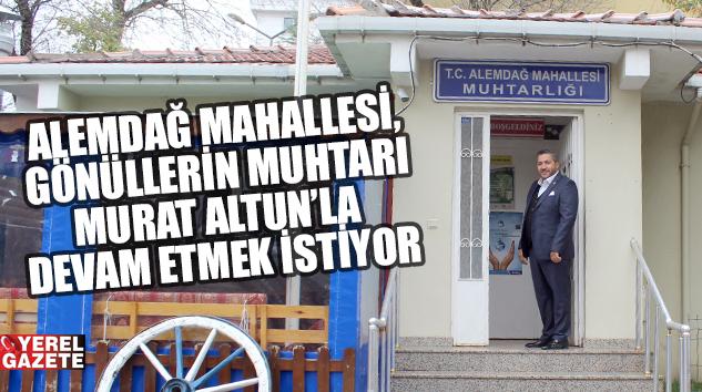 """ALEMDAĞ SAKİNLERİ, """"MUHTAR MURAT ALTUN'LA DEVAM"""" DİYOR.."""