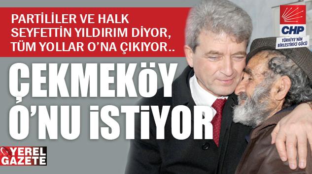 CHP ÇEKMEKÖY'DE SEYFETTİN YILDIRIM'LA UMUT IŞIĞI OLUYOR..