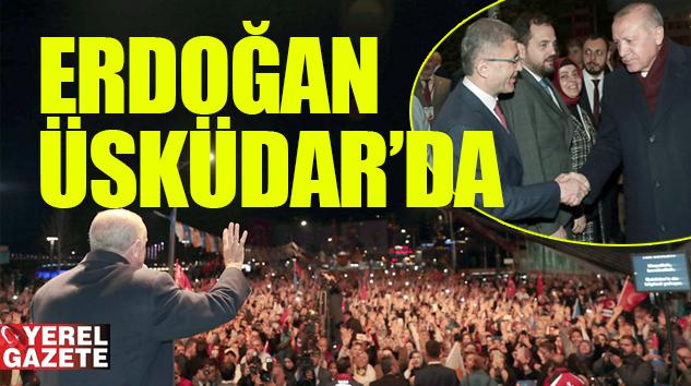 """ERDOĞAN; """"İSTANBUL'A HAYAT VEREN PROJELERİN MERKEZİ ÜSKÜDAR.."""""""