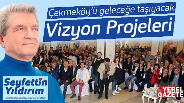 SEYFETTİN YILDIRIM'DAN ÇEKMEKÖY'E VİZYON PROJELER..
