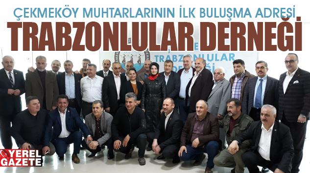 TRABZONLULAR DERNEĞİ MUHTARLARI AĞIRLADI..