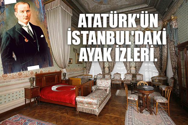 GAZİ MUSTAFA KEMAL ATATÜRK'ÜN İSTANBUL'DAKİ AYAK İZLERİ..