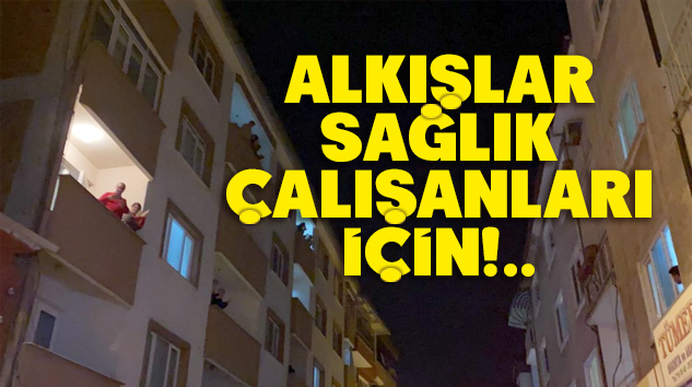 BÜTÜN TÜRKİYE, SAĞLIK ÇALIŞANLARINA TEŞEKKÜR ETTİ..