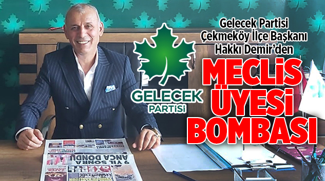 GELECEK PARTİSİ ÇEKMEKÖY'DE MECLİS ÜYESİ SÜRPRİZİ..