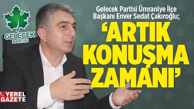"""ÇAKIROĞLU; """"ÜMRANİYE'DE VE TÜRKİYE'DE İKTİDARA TALİBİZ.."""""""