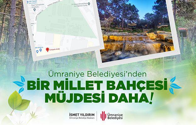 ÜMRANİYE'YE BİR MİLLET BAHÇESİ MÜJDESİ DAHA!..