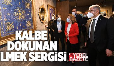 ÜSKÜDAR'DA 'KALBE DOKUNAN İLMEK' SERGİSİNDE OSMANLI RÜZGÂRI..