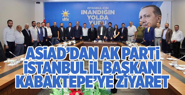 ASİAD YÖNETİMİ AK PARTİ İSTANBUL İL BAŞKANLIĞI'NDA..