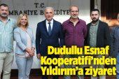 DUDULLU ESNAF KOOPERATİFİ'NDEN BAŞKAN YILDIRIM'A ZİYARET..