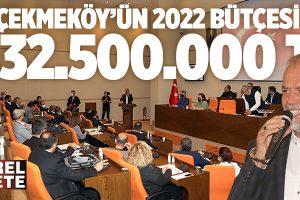 ÇEKMEKÖY'ÜN 2022 YILI BÜTÇESİ OYÇOKLUĞU İLE KABUL EDİLDİ..