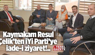 KAYMAKAM ÇELİK'TEN İYİ PARTİ'YE İADE-İ ZİYARET..